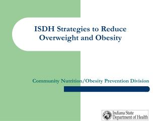 ISDH Strategies to Reduce   Overweight and Obesity