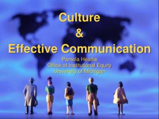 Culture & Effective Communication Pamela Heatlie Office of Institutional Equity