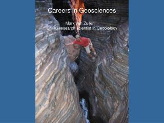 Careers in Geosciences Mark van Zuilen	 CNRS research scientist in Geobiology
