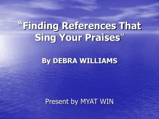 """Finding References That Sing Your Praises """