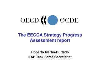 The EECCA Strategy Progress Assessment report Roberto Martín-Hurtado EAP Task Force Secretariat