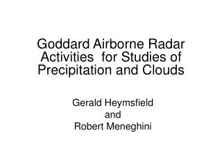 Goddard Airborne Radar Activities  for Studies of Precipitation and Clouds