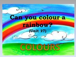 Can you colour a rainbow? (Unit 17)