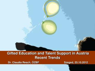 Task Force  Gifted Education and Research (since 2009) Ministry of Education, Arts and Culture