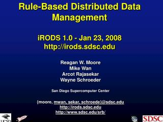 Rule-Based Distributed Data Management  iRODS 1.0 - Jan 23, 2008 irods.sdsc