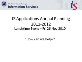 IS Applications Annual Planning  2011-2012