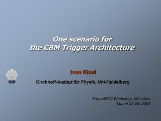 One scenario for the CBM Trigger Architecture