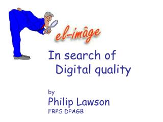 In search of        Digital quality by Philip Lawson FRPS DPAGB