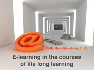E-learning in the courses                    of life long learning