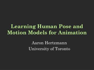 Learning Human Pose and Motion Models for Animation