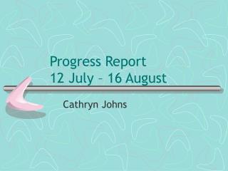 Progress Report 12 July – 16 August