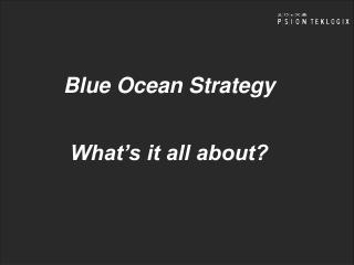 Blue Ocean Strategy What's it all about?
