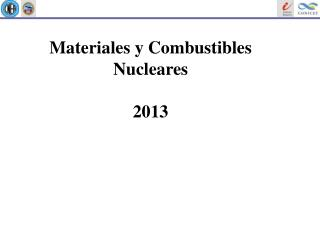 Materiales y Combustibles Nucleares 2013