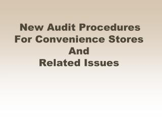 New Audit Procedures For Convenience Stores And Related Issues