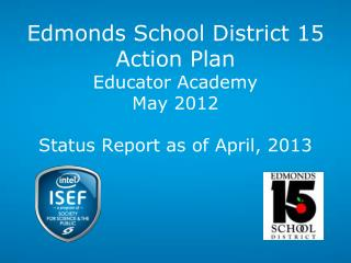 Edmonds School District 15 Action Plan  Educator Academy May 2012 Status Report as of April, 2013