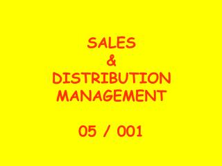 SALES  &  DISTRIBUTION MANAGEMENT 05 / 001