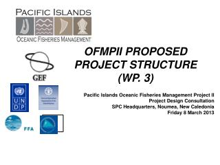 Pacific Islands Oceanic Fisheries Management Project II   Project Design Consultation