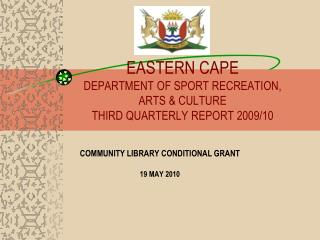 EASTERN CAPE DEPARTMENT OF SPORT RECREATION, ARTS & CULTURE THIRD QUARTERLY REPORT 2009/10
