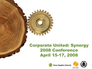 Corporate United: Synergy 2008 Conference April 15-17, 2008