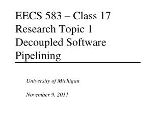 EECS 583 – Class 17 Research Topic 1 Decoupled Software Pipelining