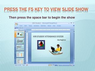 Press the f5 key to view slide show