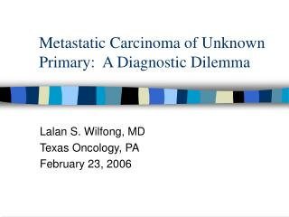 Metastatic Carcinoma of Unknown Primary:  A Diagnostic Dilemma
