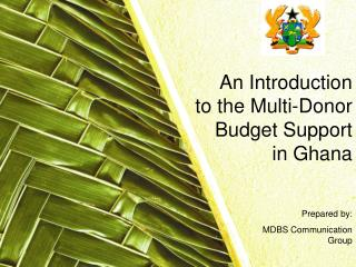 An Introduction  to the Multi-Donor Budget Support in Ghana