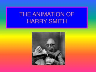 THE ANIMATION OF HARRY SMITH