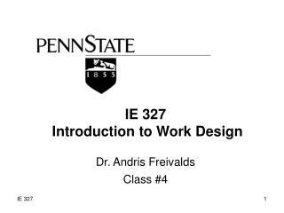 IE 327 Introduction to Work Design Dr. Andris Freivalds Class #4