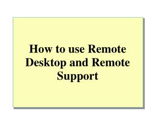 How to use Remote Desktop and Remote Support