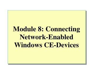 Module 8: Connecting Network-Enabled Windows CE-Devices