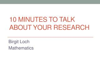 10  minutes to talk about your research