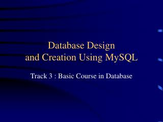 Database Design  and Creation Using MySQL