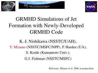 GRMHD Simulations of Jet Formation with Newly-Developed GRMHD Code