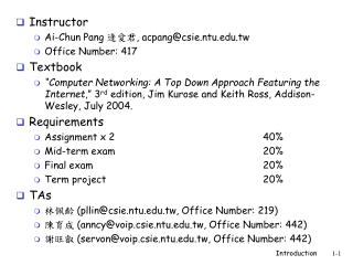 Instructor Ai-Chun Pang  逄愛君 ,  acpang@csie.ntu.tw Office Number: 417 Textbook