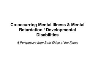 Co-occurring Mental Illness & Mental Retardation / Developmental Disabilities