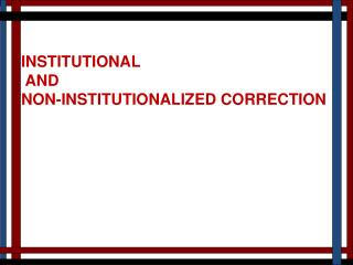 INSTITUTIONAL  AND NON-INSTITUTIONALIZED CORRECTION