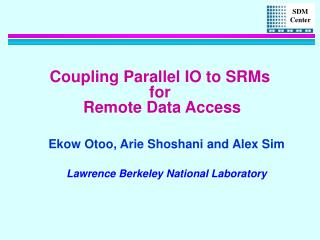 Coupling Parallel IO to SRMs for  Remote Data Access