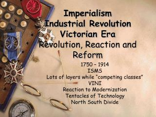 Imperialism Industrial Revolution Victorian Era Revolution, Reaction and Reform