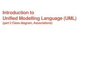 Introduction to Unified  Modelling  Language (UML) (part 2 Class diagram, Associations)