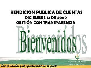 RENDICION PUBLICA DE CUENTAS  DICIEMBRE 12 DE 2009 GESTIÓN CON TRANSPARENCIA