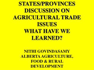 STATES/PROVINCES DISCUSSION ON AGRICULTURAL TRADE ISSUES  WHAT HAVE WE LEARNED?