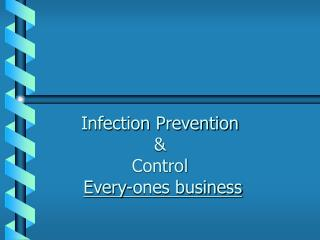 Infection Prevention  &  Control  Every-ones business