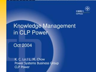 K. C. Lo / L. M. Chow Power Systems Business Group CLP Power