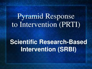 Pyramid Response  to Intervention (PRTI)