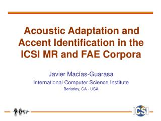 Acoustic Adaptation and Accent Identification in the ICSI MR and FAE Corpora