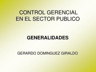 CONTROL GERENCIAL EN EL SECTOR PUBLICO GENERALIDADES