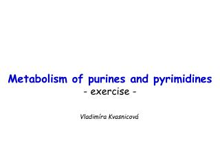 Metabolism of purines and pyrimidines - exercise -