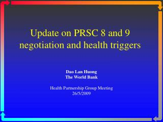 Update on PRSC 8 and 9 negotiation and health triggers