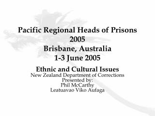 Pacific Regional Heads of Prisons 2005 Brisbane, Australia 1-3 June 2005